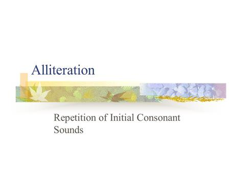 Alliteration Repetition of Initial Consonant Sounds.