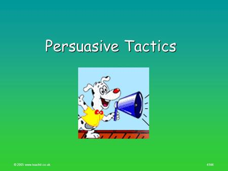 © 2005 www.teachit.co.uk 4144 Persuasive Tactics.
