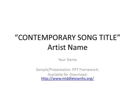 """CONTEMPORARY SONG TITLE"" Artist Name Your Name Sample/Presentation PPT Framework: Available for Download:"