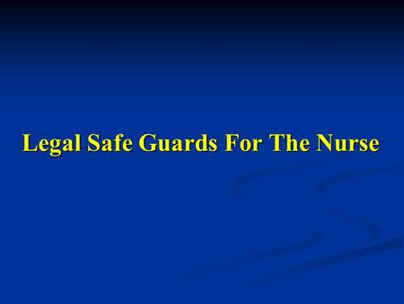 Legal Safe Guards For The Nurse. 1- Contracts Exchange of promises between two parties. Usually contains: Real consent of the two parties. Real consent.