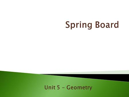 Spring Board Unit 5 - Geometry.