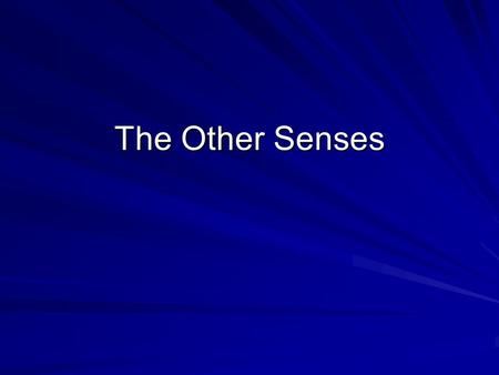 The Other Senses. Taste: Gustatory System Physical stimuli→ chemical substances that are soluble Receptors→ taste cells found in the taste buds that line.