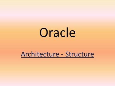 Oracle Architecture - Structure. Oracle Architecture - Structure The Oracle Server architecture 1. Structures are well-defined objects that store the.
