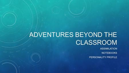 ADVENTURES BEYOND THE CLASSROOM ASSIMILATION NOTEBOOKS PERSONALITY PROFILE.
