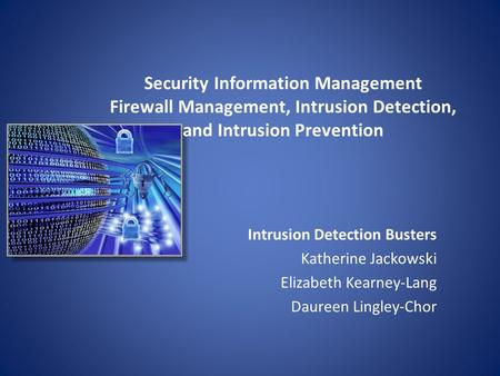 Security Information Management Firewall Management, Intrusion Detection, and Intrusion Prevention Intrusion Detection Busters Katherine Jackowski Elizabeth.