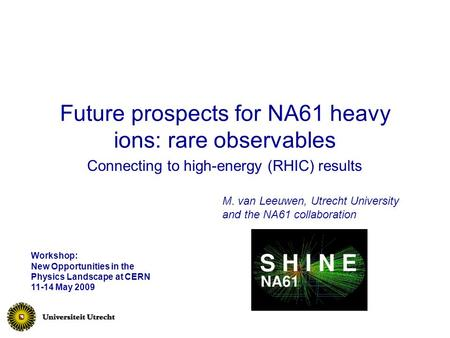 Future prospects for NA61 heavy ions: rare observables Connecting to high-energy (RHIC) results M. van Leeuwen, Utrecht University and the NA61 collaboration.