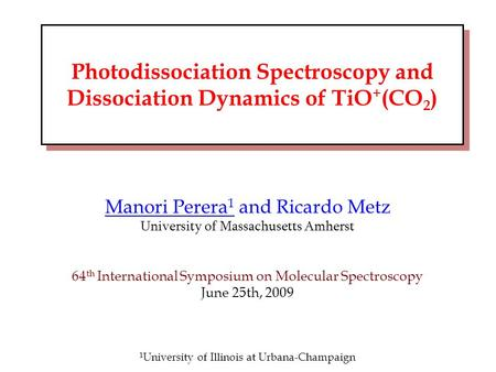 Main Title Manori Perera 1 and Ricardo Metz University of Massachusetts Amherst 64 th International Symposium on Molecular Spectroscopy June 25th, 2009.