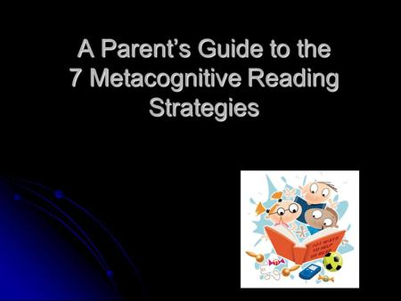 A Parent's Guide to the 7 Metacognitive Reading Strategies.