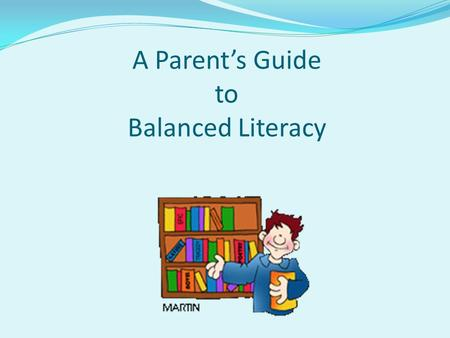 A Parent's Guide to Balanced Literacy. Balanced Literacy is a framework designed to help all students learn to read and write effectively.