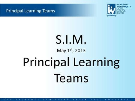 Principal Learning Teams S.I.M. May 1 st, 2013 Principal Learning Teams.