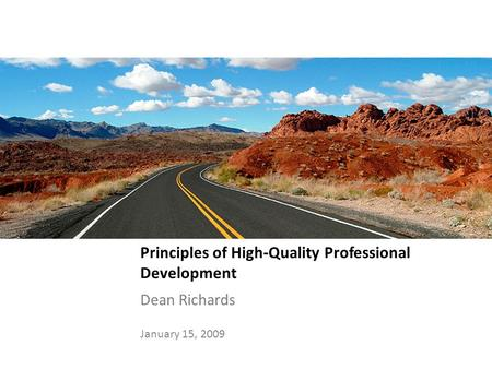 Principles of High-Quality Professional Development Dean Richards January 15, 2009.