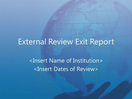 External Review Exit Report. © 2015 AdvancED AdvancED is the global leader in providing continuous improvement and accreditation services to over 32,000.