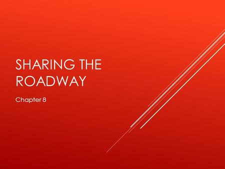 SHARING THE ROADWAY Chapter 8. PROTECTING PEDESTRIANS BE ALERT IN THESE SITUATIONS  Crosswalks  Intersections  Alleys and driveways  Business districts.