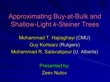 Approximating Buy-at-Bulk and Shallow-Light k-Steiner Trees Mohammad T. Hajiaghayi (CMU) Guy Kortsarz (Rutgers) Mohammad R. Salavatipour (U. Alberta) Presented.