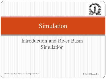 Introduction and River Basin Simulation D Nagesh Kumar, IISc Water Resources Planning and Management: M7L1 Simulation.
