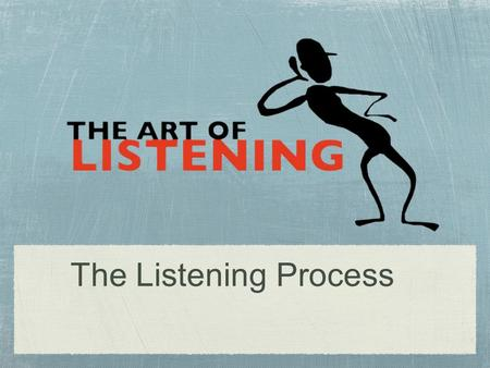 The Listening Process. We have two ears and one mouth so that we can listen twice as much as we speak. ~ Epictetus.