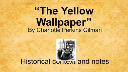 A descent into madness in the yellow wallpaper by charlotte perkins gilman