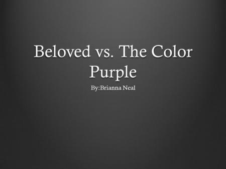 Beloved vs. The Color Purple By:Brianna Neal. The Color Purple Theme The main theme is Role of Women The main theme is Role of Women Examples of theme: