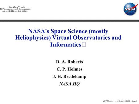 EGY Meeting - 5-6 March 2008 - Page 1 NASA's Space Science (mostly Heliophysics) Virtual Observatories and Informatics D. A. Roberts C. P. Holmes J. H.