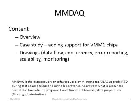 MMDAQ Content – Overview – Case study – adding support for VMM1 chips – Drawings (data flow, concurrency, error reporting, scalability, monitoring) 13.