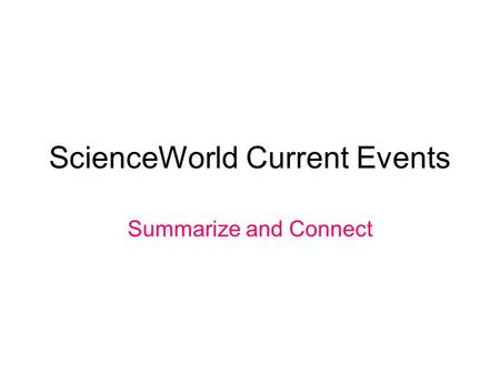 ScienceWorld Current Events Summarize and Connect.