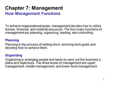 1 Chapter 7: Management How Management Functions To achieve organizational goals, management decides how to utilize human, financial, and material resources.