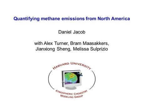 Quantifying methane emissions from North America Daniel Jacob with Alex Turner, Bram Maasakkers, Jianxiong Sheng, Melissa Sulprizio.