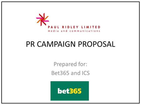 PR CAMPAIGN PROPOSAL Prepared for: Bet365 and ICS.