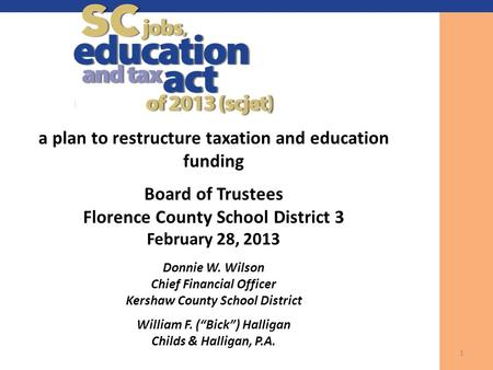 A plan to restructure taxation and education funding Board of Trustees Florence County School District 3 February 28, 2013 Donnie W. Wilson Chief Financial.
