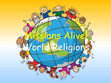 "Missions Alive ! World Religions. Buddhism Buddhism is the fourth largest religion in the world. Buddhists follow the teachings of ""the Buddha,"" a man."