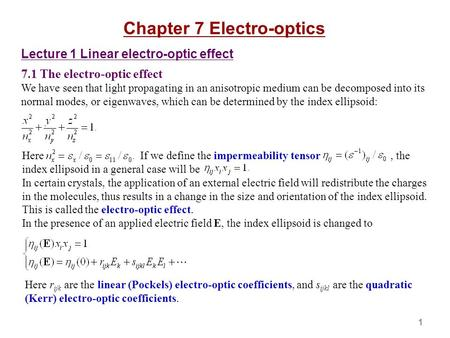 Chapter 7 Electro-optics Lecture 1 Linear electro-optic effect 7.1 The electro-optic effect We have seen that light propagating in an anisotropic medium.