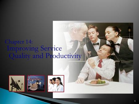 1 Chapter 14: Improving Service Quality and Productivity.