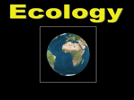 What is Ecology? Defined: Studying how life interacts within the biosphere is called Ecology All life interacts within the biosphere – Area within the.