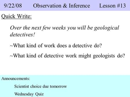 Quick Write: Over the next few weeks you will be geological detectives! ~What kind of work does a detective do? ~What kind of detective work might geologists.