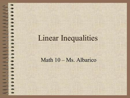 Linear Inequalities Math 10 – Ms. Albarico. Students are expected to: Express and interpret constraints using inequalities. Graph equations and inequalities.