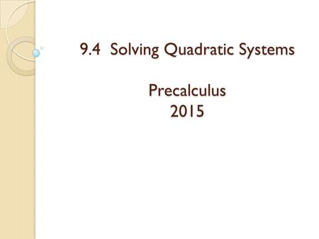 9.4 Solving Quadratic Systems Precalculus 2015. Precalculus HWQ 3/21/13 Find the standard form of the equation of the hyperbola with vertices ( 2,3) and.