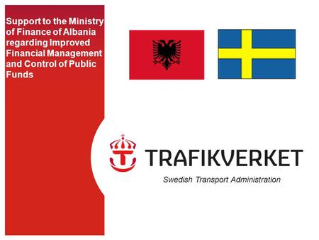 Support to the Ministry of Finance of Albania regarding Improved Financial Management and Control of Public Funds Swedish Transport Administration.