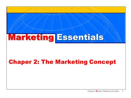 Chapter 2 Basic Marketing Concepts1 Marketing Essentials Chaper 2: The Marketing Concept.