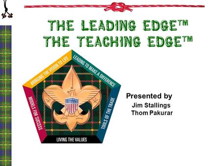 The Leading EDGE TM The Teaching EDGE TM Presented by Jim Stallings Thom Pakurar.