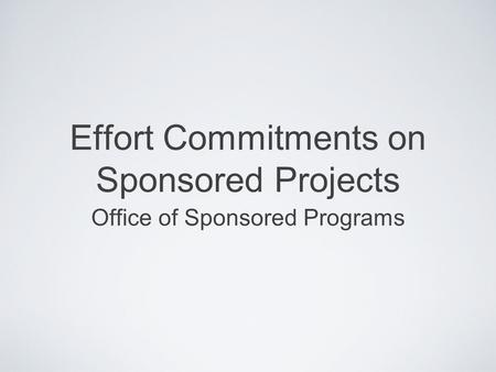 Effort Commitments on Sponsored Projects Office of Sponsored Programs.