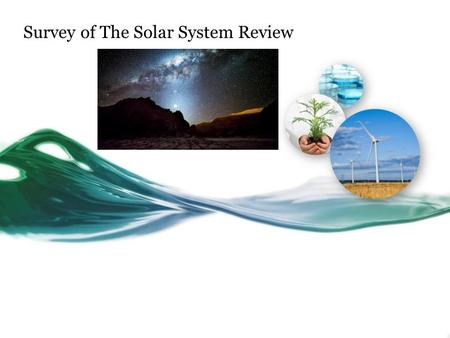 Survey of The Solar System Review. Survey of the Solar System.
