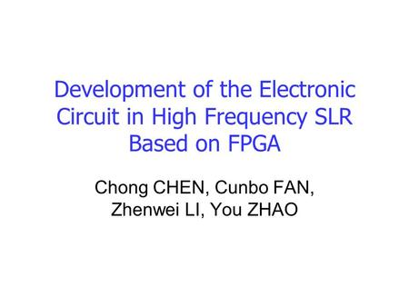 Development of the Electronic Circuit in High Frequency SLR Based on FPGA Chong CHEN, Cunbo FAN, Zhenwei LI, You ZHAO.