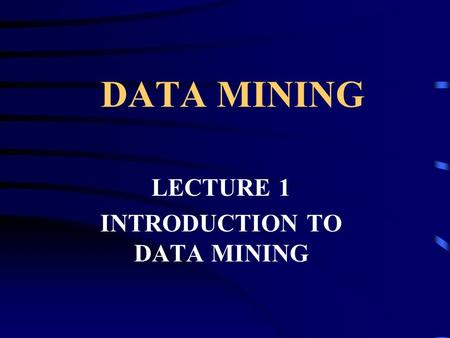 DATA MINING LECTURE 1 INTRODUCTION TO DATA MINING.