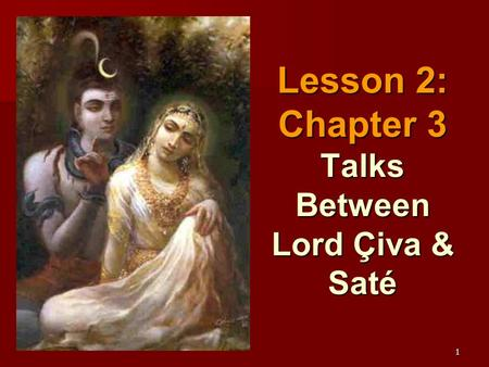 1 Lesson 2: Chapter 3 Talks Between Lord Çiva & Saté.
