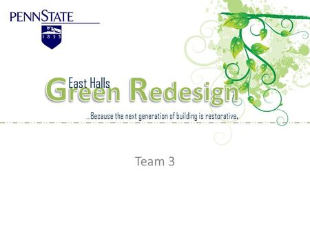 Team 3. …Because the next generation of building is restorative. East Halls.