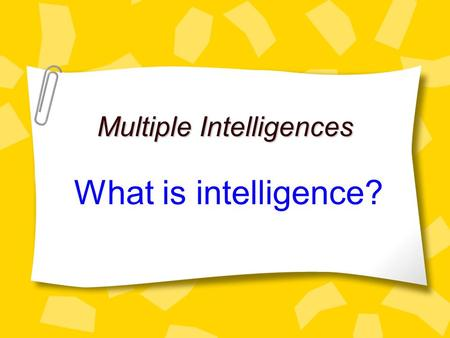 Multiple Intelligences What is intelligence?. We are all smart. We are smart in different ways. One way is not better than another.
