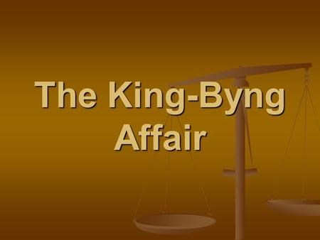 byng king affair history 1 october 1993 2 3 king-byng affair 4 william lyon mackenzie king's position on the 5 constitutional authority of the constitutional question without precedent in the history of great 38 from william 50 lyon mackenzie king to governor general byng, 28.