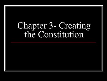 Chapter 3- Creating the Constitution. Government by the States As the nation moved toward independence, 11 of 13 states wrote new constitutions.