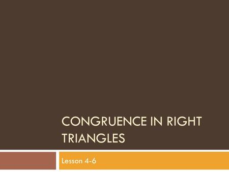 CONGRUENCE IN RIGHT TRIANGLES Lesson 4-6. Right Triangles  Parts of a Right Triangle:  Legs: the two sides adjacent to the right angle  Hypotenuse: