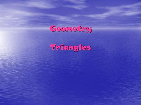 Geometry Triangles. Vocabulary  Theorem 4-1 (angle sum theorem): The sum of the measures of the angles of a triangle is 180 In order to prove the angle.